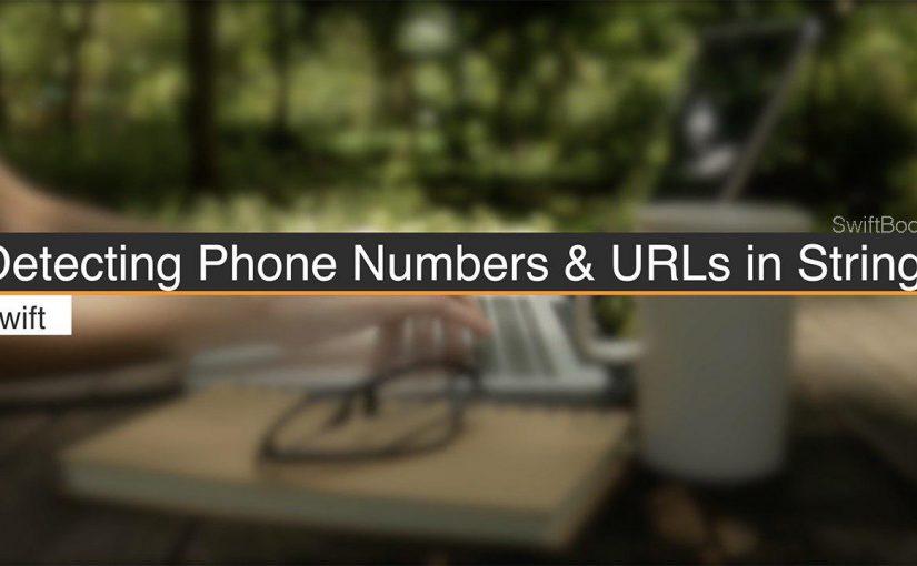 Detecting Phone Numbers and URLs in Strings (Swift 5)