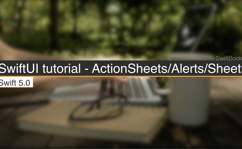SwiftUI tutorial — ActionSheets/Alerts/Sheets
