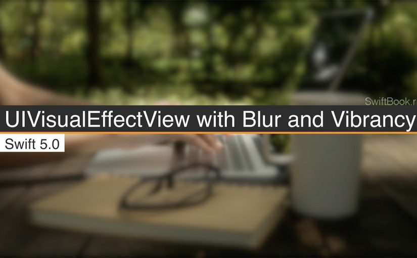 UIVisualEffectView with Blur and Vibrancy (Swift 5)